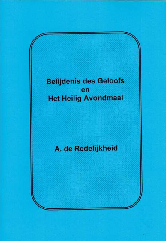 Redelijkheid, A. de-Belijdenis des Geloofs en het Heilig Avondmaal (nieuw)