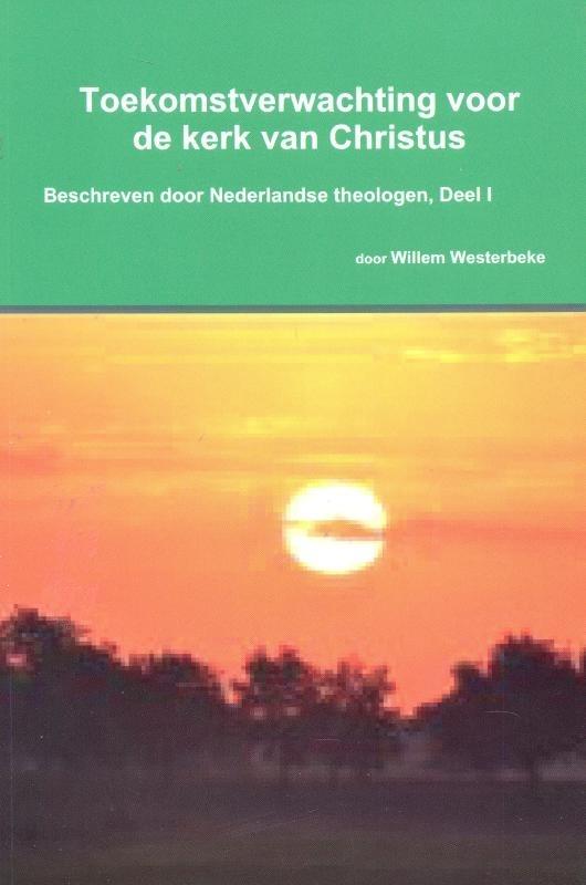 Westerbeke, Willem-Toekomstverwachting voor de kerk van Christus (deel 1) (nieuw)