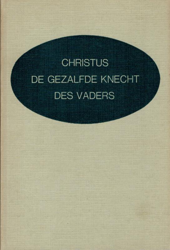 Dam, Ds. Chr. van-Christus, de gezalfde Knecht des Vaders