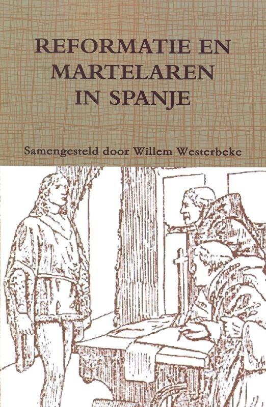 Westerbeke, Willem (samenstelling)-Reformatoren en martelaren in Spanje (nieuw)