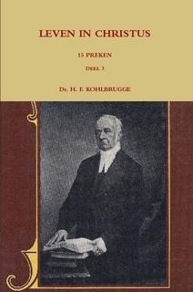Kohlbrugge, Dr. H.F.-Preken deel 3, Leven in Christus (nieuw)