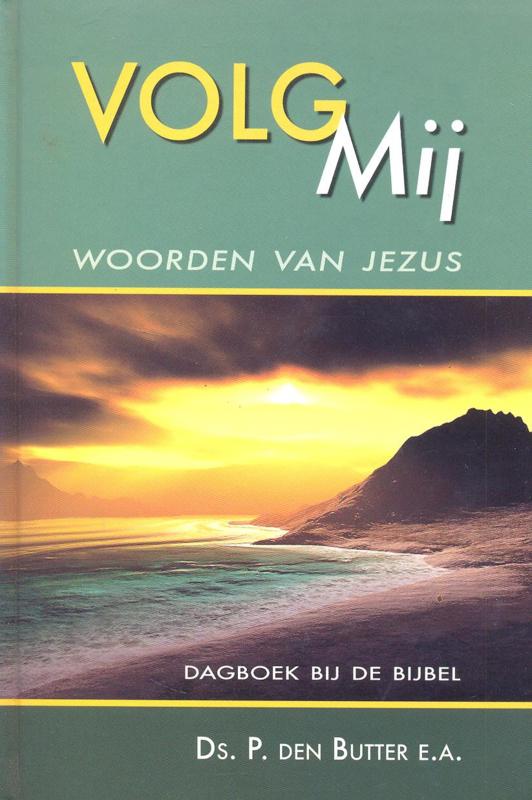 Butter, Ds. P. den (e.a.)-Volg Mij, woorden van Jezus