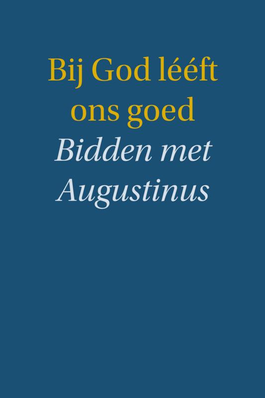 Augustinus-Bij God lééft ons goed (nieuw)
