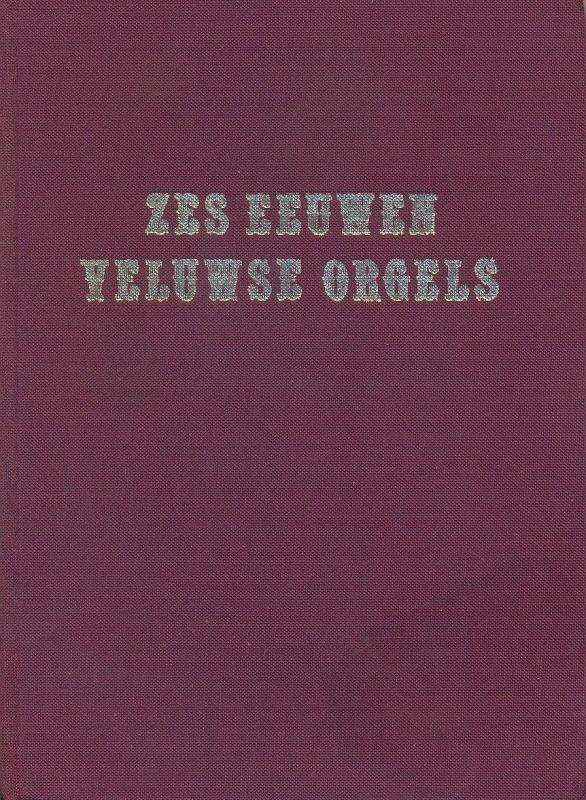 Seijbel, Maarten-Zes eeuwen Veluwse orgels