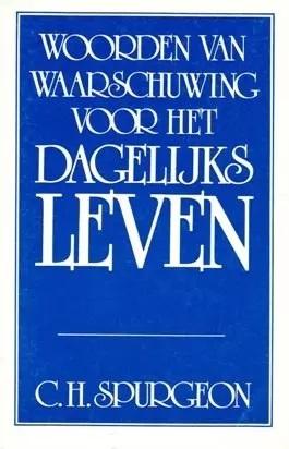 Spurgeon, C.H.-Woorden van waarschuwing voor het dagelijks leven