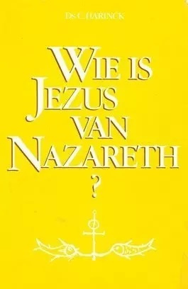 Harinck, Ds. C.-Wie is Jezus van Nazareth?