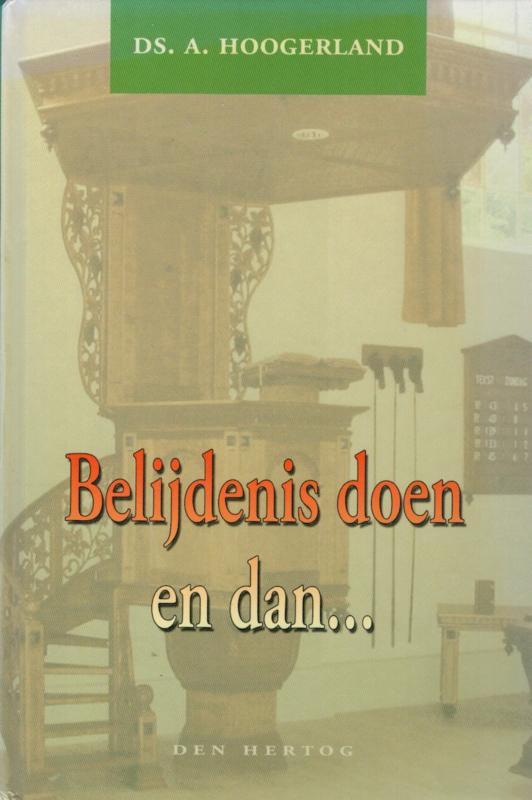 Hoogerland, Ds. A.-Belijdenis doen, en dan...?