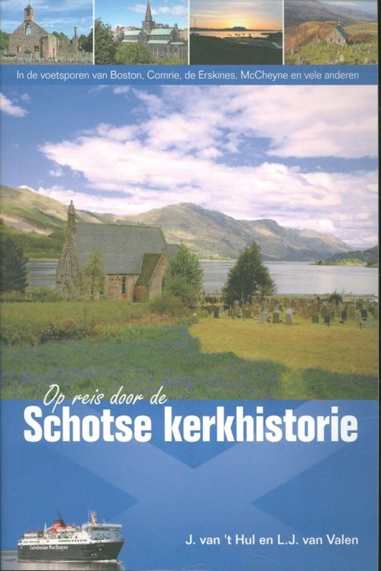 Hul, J. van 't en Valen. L.J. van-Op reis door de Schotse kerkhistorie (nieuw)