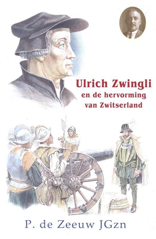 NIEUW: Zeeuw JGzn, P. de-Ulrich Zwingli en de Hervorming van Zwitserland