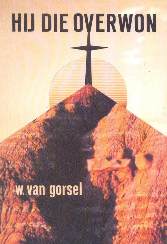 Gorsel, Ds. W. van-Hij Die overwon