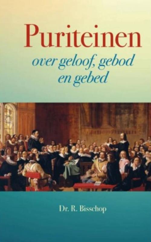 Bisschop, Dr. R.-Puriteinen over geloof, gebod en gebed (nieuw)