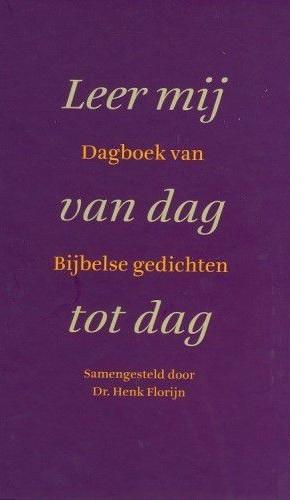 Florijn, Dr. Henk (samenstelling)-Leer mij van dag tot dag (nieuw)