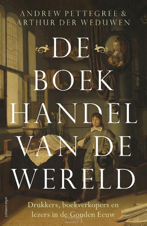 Pettegree, Andrew & Weduwen, Arthur der-De Boekhandel van de Wereld (nieuw)