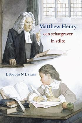Bout, J. en Spaan, N.J.-Matthew Henry, een schatgraver in stilte (nieuw)