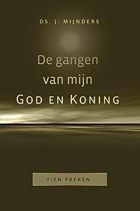 Mijnders, Ds. J.-De gangen van mijn God en Koning (nieuw)