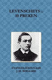 Bogaard, Evangeliedienaar J.H.-Levensschets en tien preken (nieuw)