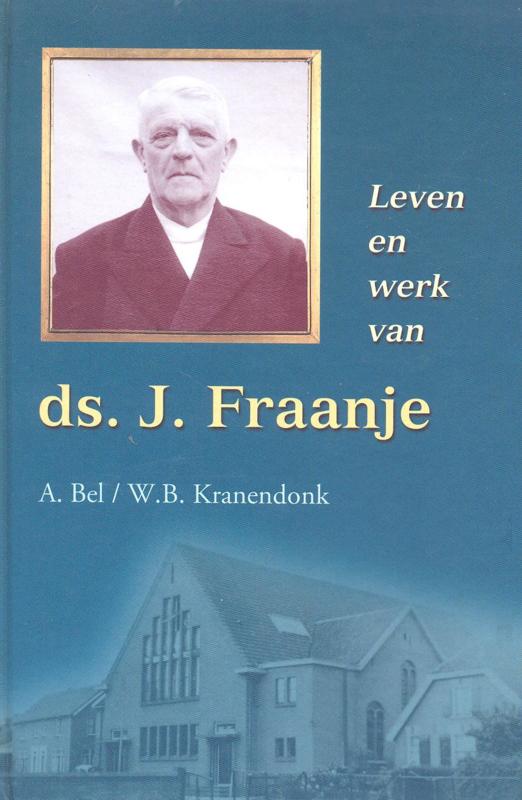 Bel, A. en Kranendonk, W.B.-Leven en werk van ds. J. Fraanje