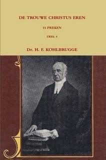 Kohlbrugge, Dr. H.F.-Preken deel 4, De trouwe Christus eren (nieuw)