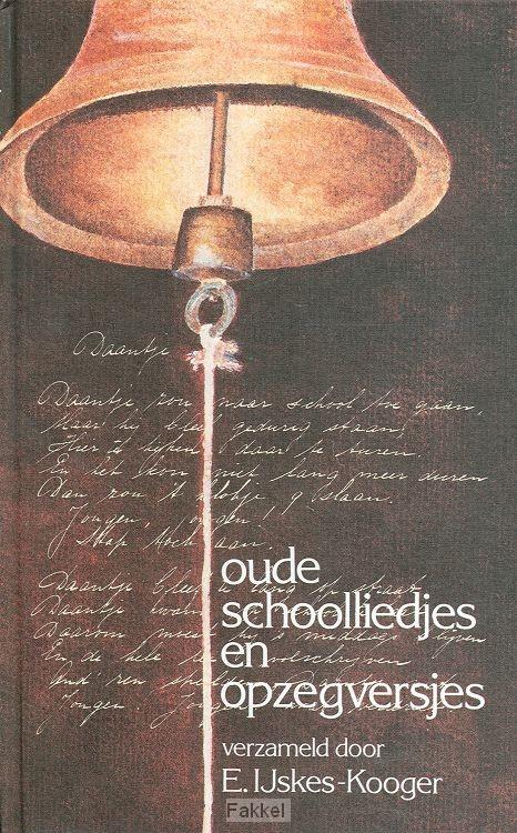 IJskes Kooger, E.-Oude schoolliedjes en opzegversjes