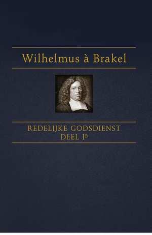 Brakel, Wilhelmus a-Redelijke Godsdienst (deel 1b) (nieuw)