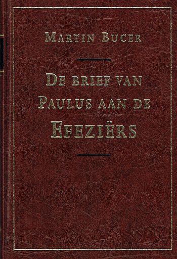 Bucer, Martin-De Brief van Paulus aan de Efeziers (nieuw)