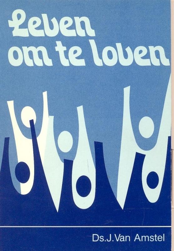 Amstel, Ds. J. van-Leven om te loven