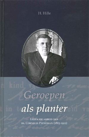 Hille, H.-Geroepen als planter; Leven en arbeid van ds. Cornelis Pieneman (nieuw)