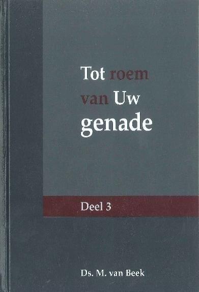 Beek, ds. M. van-Tot roem van Uw genade (deel 3)