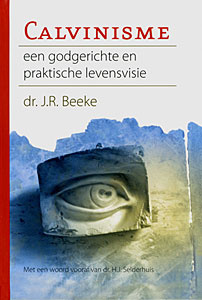 Beeke, Dr. J.R.-Calvinisme, een godgerichte en praktische levensvisie (nieuw)