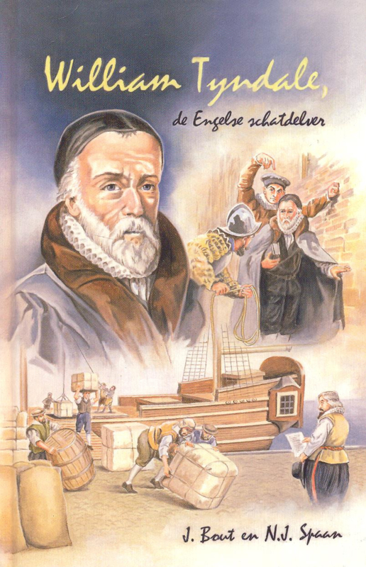Bout, J. en Spaan, N.J.-William Tyndale, de Engelse schatdelver (nieuw)