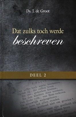 Groot, Ds. J. de-Dat zulks toch werde beschreven, deel 2 (nieuw)