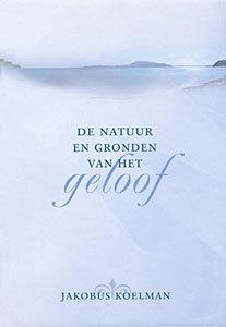 Koelman, Jacobus-De natuur en gronden van het geloof (nieuw)