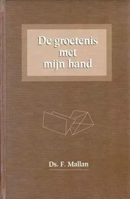 Mallan, Ds. F.-De groetenis met mijn hand