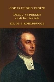 Kohlbrugge, Dr. H.F.-God is eeuwig trouw, deel 2, 60 Preken en de Leer des Heils (nieuw, klein formaat)