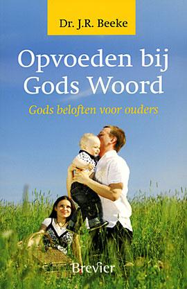 Beeke, J.R.-Opvoeden bij God Woord (nieuw)