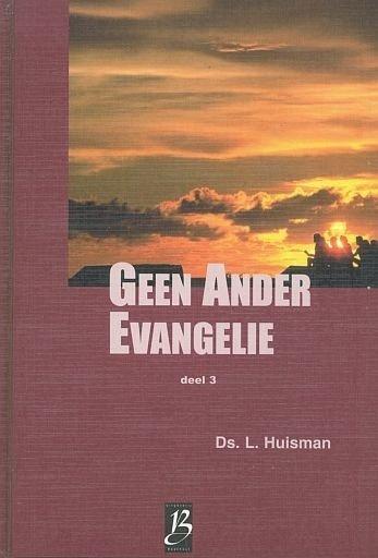 Huisman, Ds. L.-Geen Ander Evangelie (deel 3)