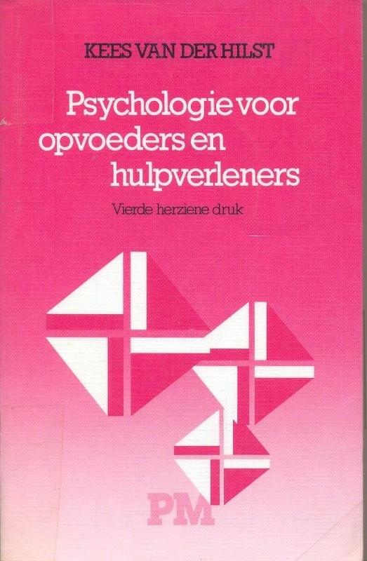 Hilst, Kees van der-Psychologie voor opvoeders en hulpverleners