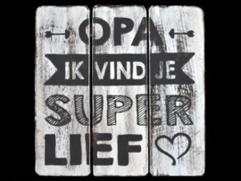 "Tekstbord  ""opa super lief"" antique white"