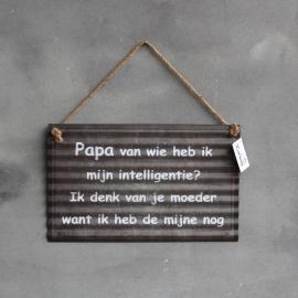 Tekstbord  Metaal Papa van wie heb ik ....