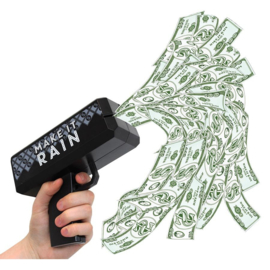 Make it rain, money shooter.