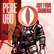Pere Ubu - Lady From Shanghai (1CD)