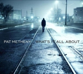 Pat Metheny - What It`s All About  (1CD)
