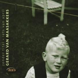 Gerard van Maasakkers - Zonder Titel/Iets Van April (2CD)