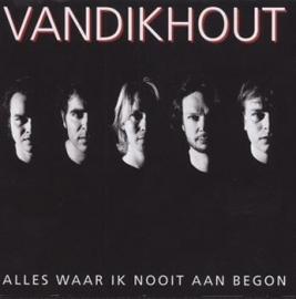 Van Dik Hout - Alles waar ik nooit aan begon (1CD)