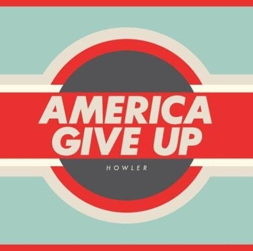Howler - America Give Up (1LP)