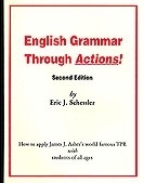English grammar through actions; how to apply James J. Asher`s world famous TPR with students of all ages; Eric J. Schessler