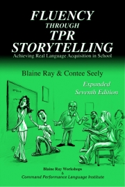 Fluency through TPR Storytelling - achieving real language acquisition in school - 7th edition