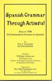 Spanish grammar through actions; how to apply James J. Asher`s world famous TPR with students of all ages; Eric J. Schessler