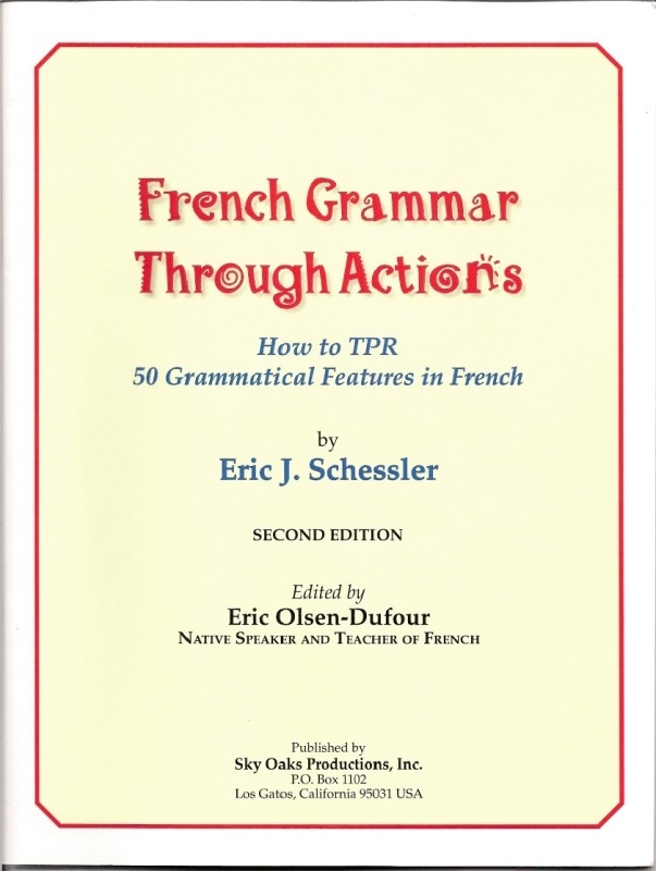 French grammar through actions; how to apply James J. Asher`s world famous TPR with students of all ages; Eric J. Schessler