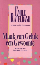 Emile Ratelband - Maak van geluk een gewoonte